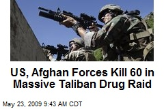 US, Afghan Forces Kill 60 in Massive Taliban Drug Raid