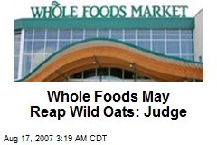 Whole Foods May Reap Wild Oats: Judge