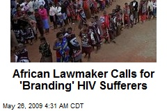 African Lawmaker Calls for 'Branding' HIV Sufferers
