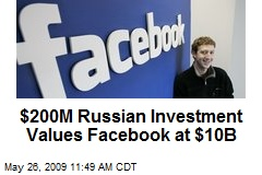 $200M Russian Investment Values Facebook at $10B