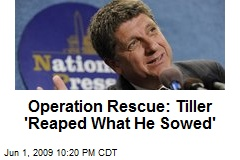 Operation Rescue: Tiller 'Reaped What He Sowed'