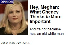Hey, Meghan: What Cheney Thinks Is More Important