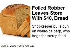 Foiled Robber Leaves Store With $40, Bread