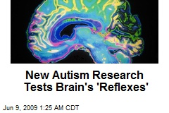 New Autism Research Tests Brain's 'Reflexes'