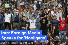 Iran: Foreign Media Speaks for 'Hooligans'