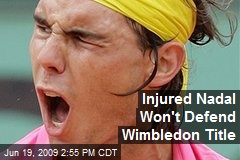 Injured Nadal Won't Defend Wimbledon Title