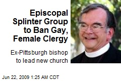 Episcopal Splinter Group to Ban Gay, Female Clergy