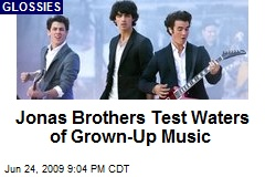 Jonas Brothers Test Waters of Grown-Up Music