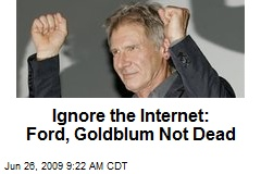 Ignore the Internet: Ford, Goldblum Not Dead