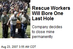 Rescue Workers Will Bore One Last Hole