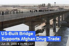 US-Built Bridge Supports Afghan Drug Trade