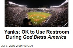 Yanks: OK to Use Restroom During God Bless America