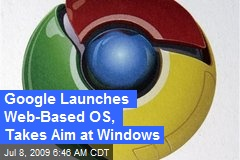 Google Launches Web-Based OS, Takes Aim at Windows