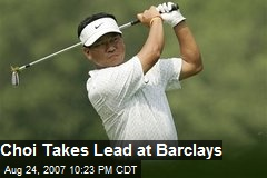 Choi Takes Lead at Barclays