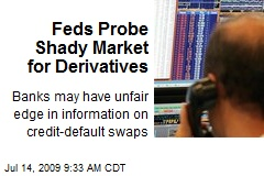 Feds Probe Shady Market for Derivatives