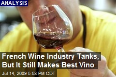 French Wine Industry Tanks, But It Still Makes Best Vino