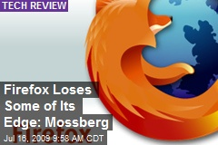 Firefox Loses Some of Its Edge: Mossberg