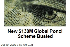 New $130M Global Ponzi Scheme Busted