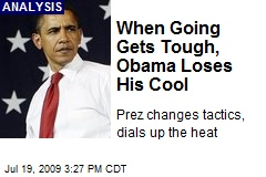 When Going Gets Tough, Obama Loses His Cool