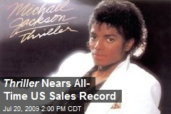 Thriller Nears All- Time US Sales Record