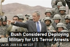 Bush Considered Deploying Military for US Terror Arrests