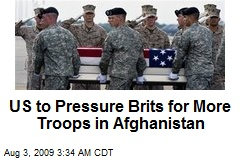 US to Pressure Brits for More Troops in Afghanistan