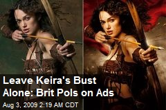 Leave Keira's Bust Alone: Brit Pols on Ads