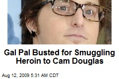 Gal Pal Busted for Smuggling Heroin to Cam Douglas