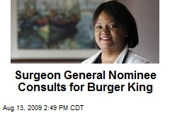 Surgeon General Nominee Consults for Burger King