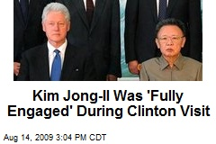 Kim Jong-Il Was 'Fully Engaged' During Clinton Visit