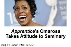 Apprent ice 's Omarosa Takes Attitude to Seminary