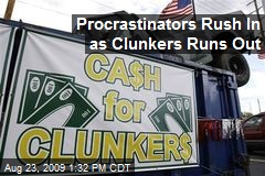 Procrastinators Rush In as Clunkers Runs Out