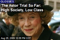 The Astor Trial So Far: High Society, Low Class