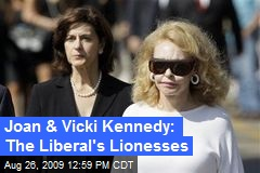 Joan & Vicki Kennedy: The Liberal's Lionesses