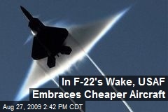 In F-22's Wake, USAF Embraces Cheaper Aircraft