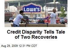 Credit Disparity Tells Tale of Two Recoveries