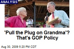 'Pull the Plug on Grandma'? That's GOP Policy