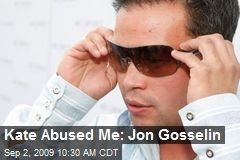 Kate Abused Me: Jon Gosselin