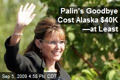 Palin's Goodbye Cost Alaska $40K —at Least