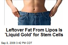 Leftover Fat From Lipos Is 'Liquid Gold' for Stem Cells