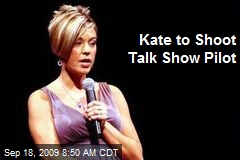 Kate to Shoot Talk Show Pilot