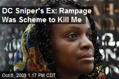 DC Sniper's Ex: Rampage Was Scheme to Kill Me