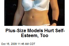 Plus-Size Models Hurt Self-Esteem, Too