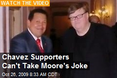 Chavez Supporters Can't Take Moore's Joke