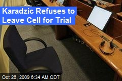 Karadzic Refuses to Leave Cell for Trial