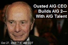 Ousted AIG CEO Builds AIG 2— With AIG Talent
