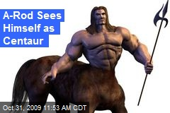 A-Rod Sees Himself as Centaur