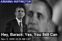 Hey, Barack: Yes, You Still Can