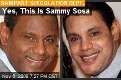 Yes, This Is Sammy Sosa