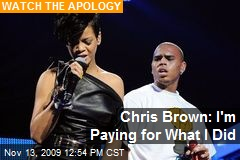 Chris Brown: I'm Paying for What I Did